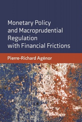 Book front cover. Monetary Policy and Macroprudential Regulation with Financial Frictions.