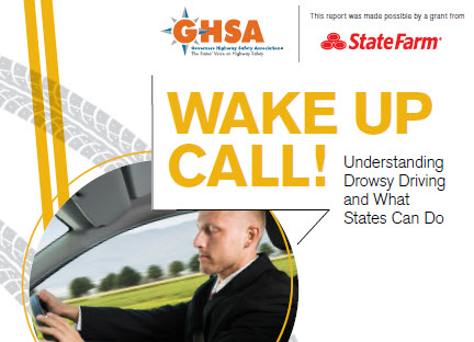 Report Cover image. Wake Up Call - Understanding Drowsy Driving and What State's Can do GHSA  produced State Farm Supported