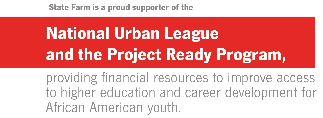 State Farm is a proud supporter of the National Urban League and the Project Ready Program, providing financial resources to improve access to higher education and career development for African American youth.