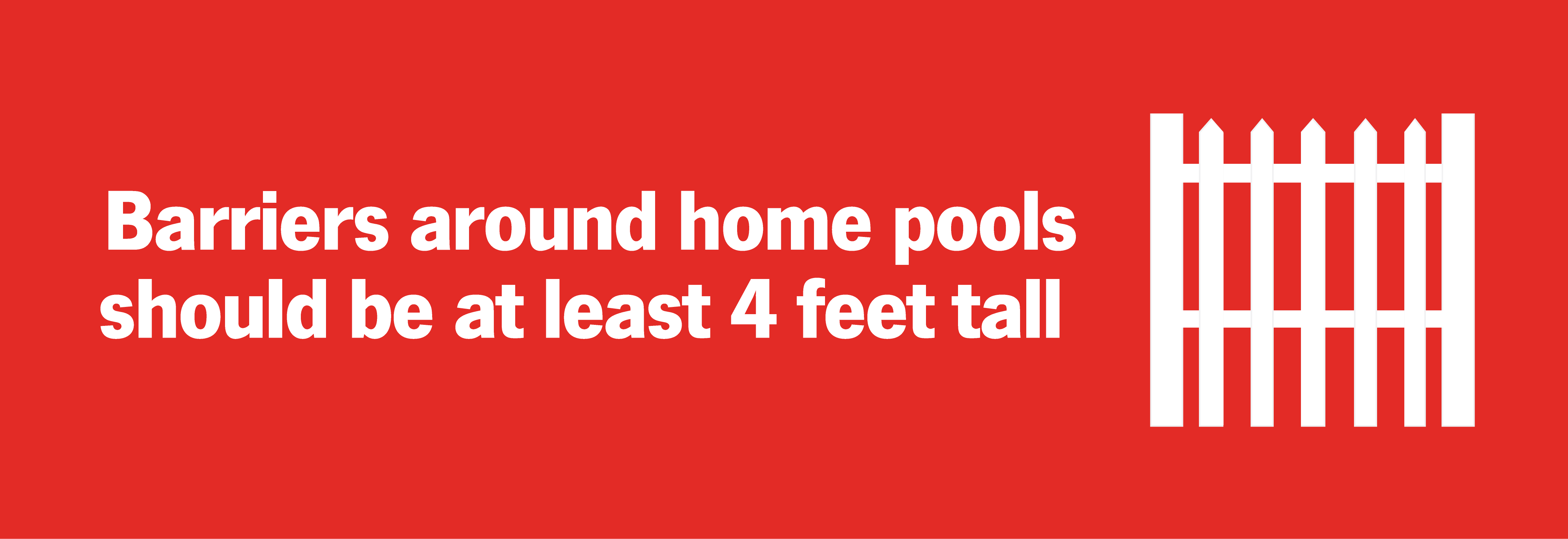 Barriers around home pools should be at least 4 feet tall.