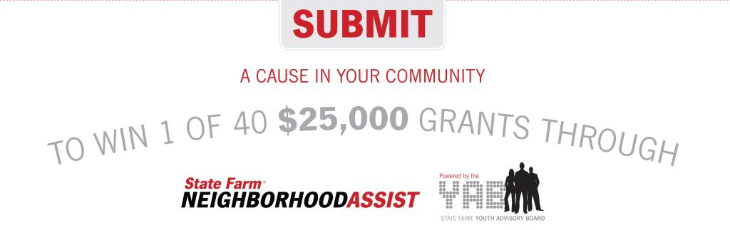 Infographic Submit a cause in your community to win 1 of 40 $25,000 grants through State Farm Neighborhood assist