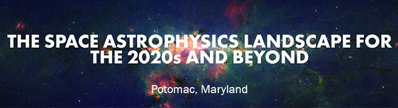 The Space Astrophysics Landscape For the 2020's And Beyond Meeting held in Potomac, Maryland banner